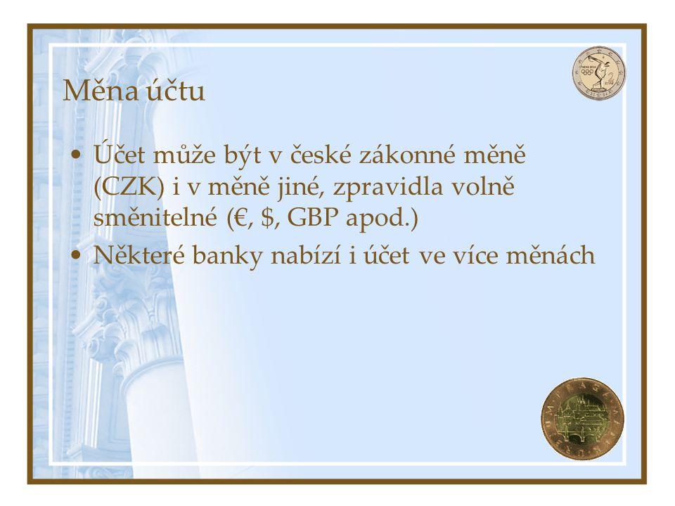 Měna účtu Účet může být v české zákonné měně (CZK) i v měně jiné, zpravidla volně směnitelné (€, $, GBP apod.)