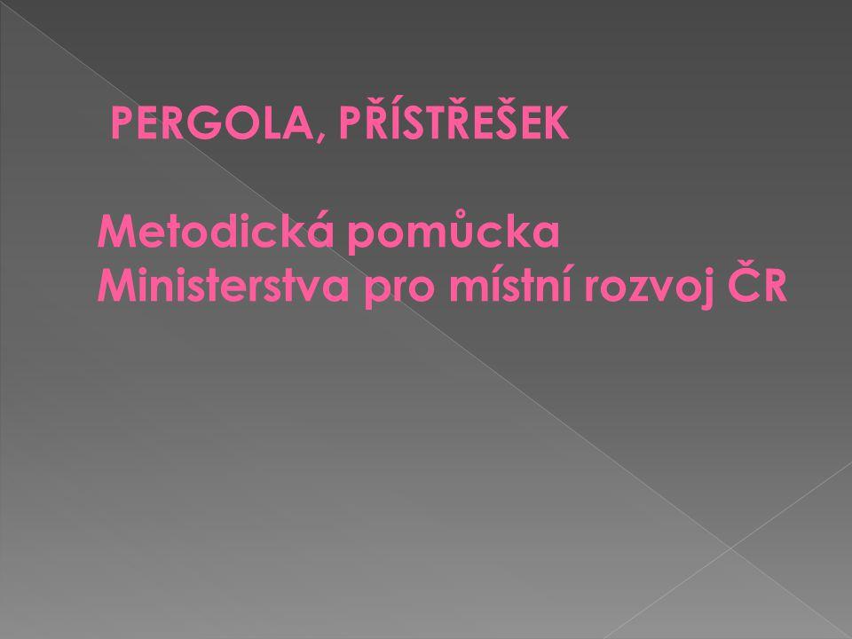 PERGOLA, PŘÍSTŘEŠEK Metodická pomůcka Ministerstva pro místní rozvoj ČR