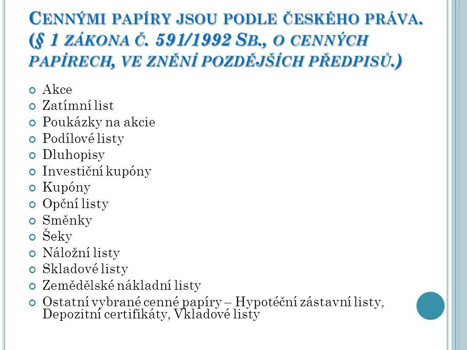 Cennými papíry jsou podle českého práva. (§ 1 zákona č. 591/1992 Sb