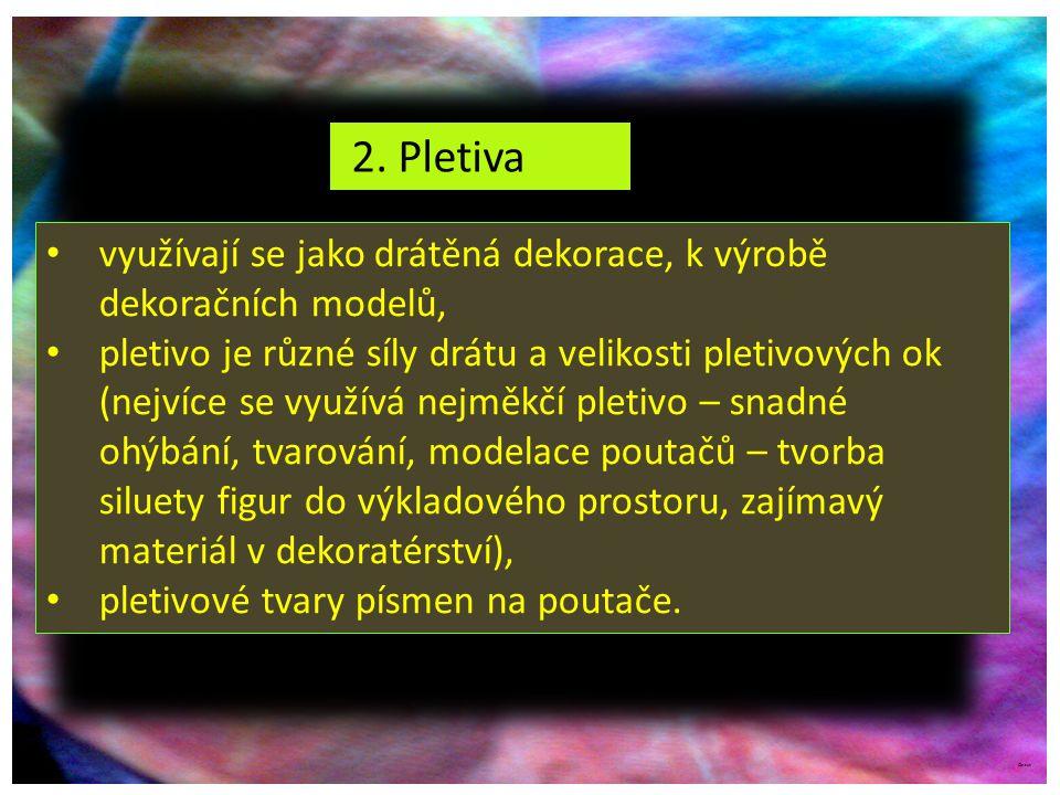 2. Pletiva využívají se jako drátěná dekorace, k výrobě dekoračních modelů,