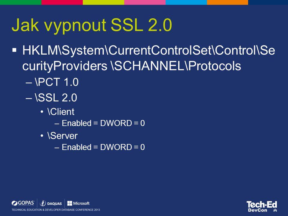 Jak vypnout SSL 2.0 HKLM\System\CurrentControlSet\Control\Se curityProviders \SCHANNEL\Protocols. \PCT 1.0.