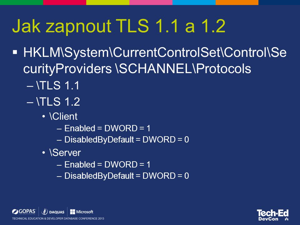 Jak zapnout TLS 1.1 a 1.2 HKLM\System\CurrentControlSet\Control\Se curityProviders \SCHANNEL\Protocols.