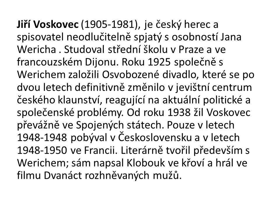 Jiří Voskovec (1905-1981), je český herec a spisovatel neodlučitelně spjatý s osobností Jana Wericha .