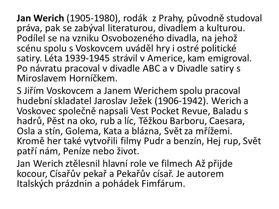 Jan Werich (1905-1980), rodák z Prahy, původně studoval práva, pak se zabýval literaturou, divadlem a kulturou.