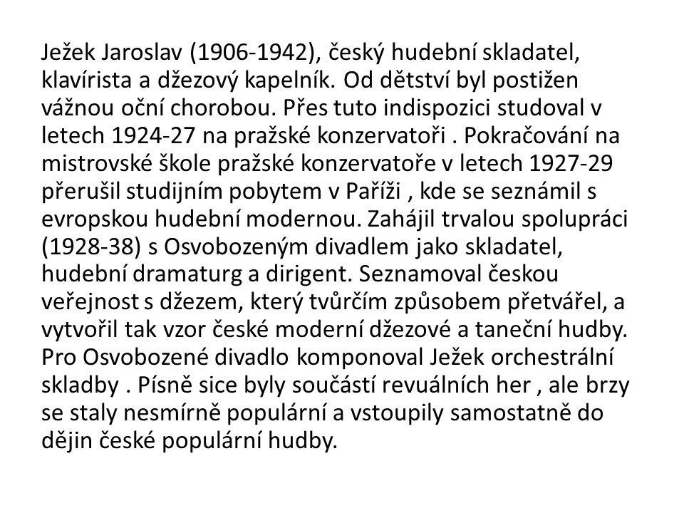 Ježek Jaroslav (1906-1942), český hudební skladatel, klavírista a džezový kapelník.