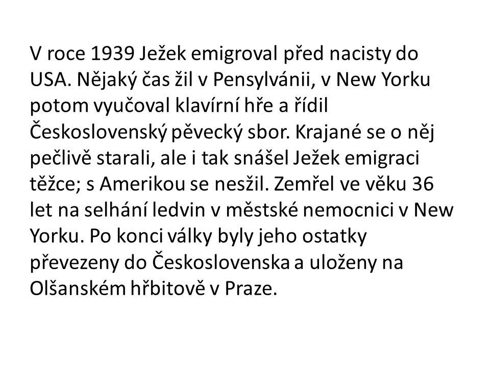 V roce 1939 Ježek emigroval před nacisty do USA