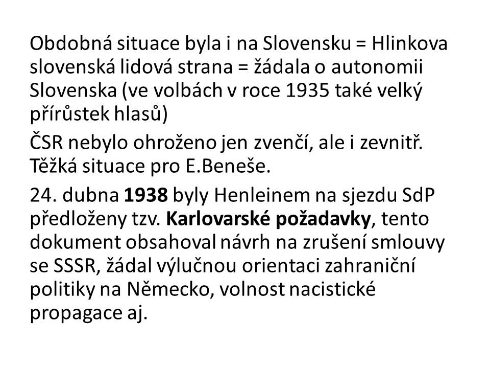 Obdobná situace byla i na Slovensku = Hlinkova slovenská lidová strana = žádala o autonomii Slovenska (ve volbách v roce 1935 také velký přírůstek hlasů) ČSR nebylo ohroženo jen zvenčí, ale i zevnitř.