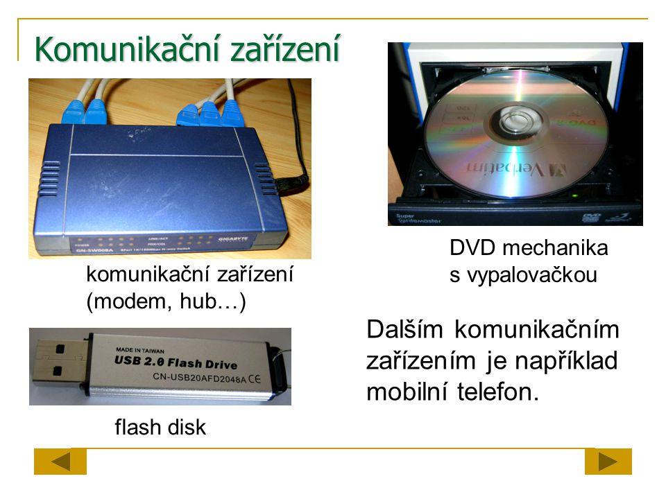 Komunikační zařízení DVD mechanika s vypalovačkou. komunikační zařízení (modem, hub…) Dalším komunikačním zařízením je například mobilní telefon.