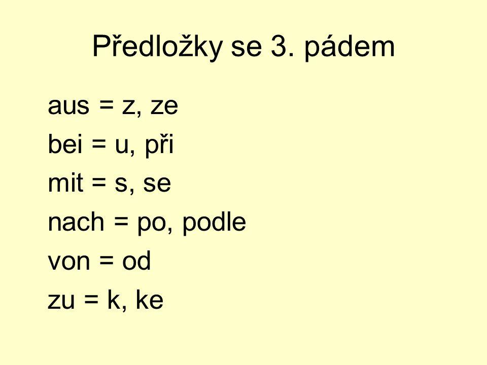 Předložky se 3. pádem bei = u, při mit = s, se nach = po, podle