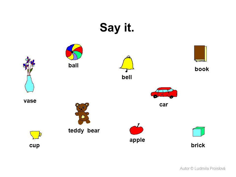 Say it. ball book bell vase car teddy bear apple cup brick