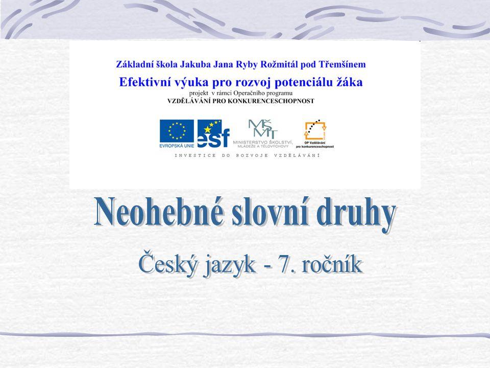 Neohebné slovní druhy Český jazyk - 7. ročník