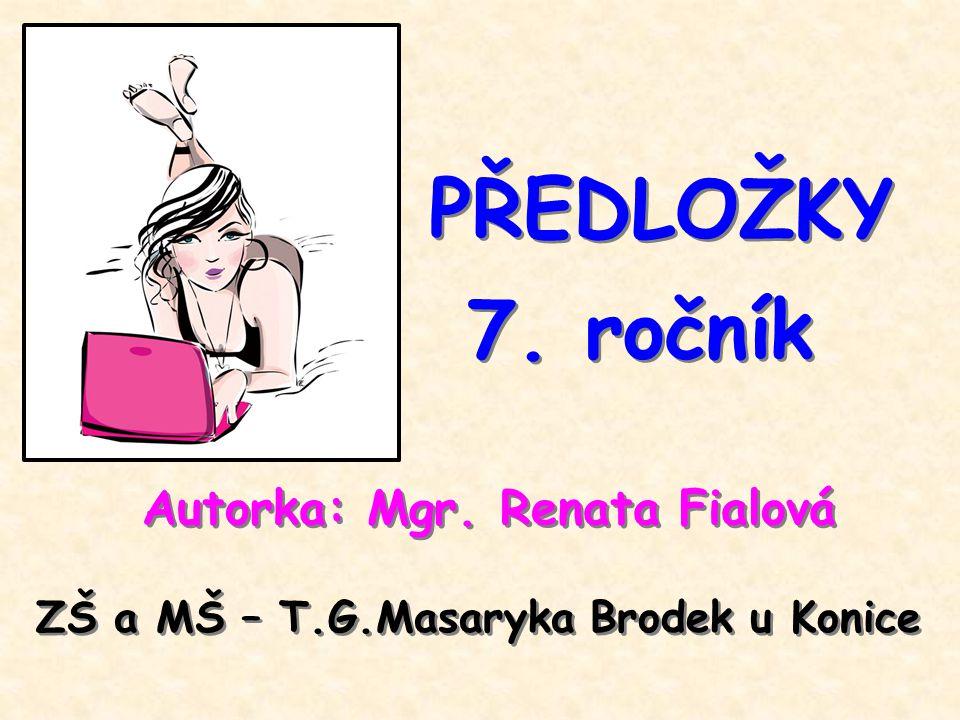 PŘEDLOŽKY 7. ročník Autorka: Mgr. Renata Fialová