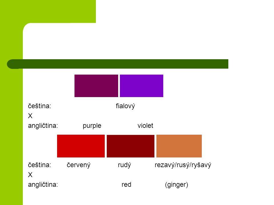 čeština: fialový X. angličtina: purple violet. čeština: červený rudý rezavý/rusý/ryšavý.
