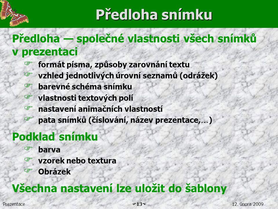 Předloha snímku Předloha — společné vlastnosti všech snímků v prezentaci. formát písma, způsoby zarovnání textu.