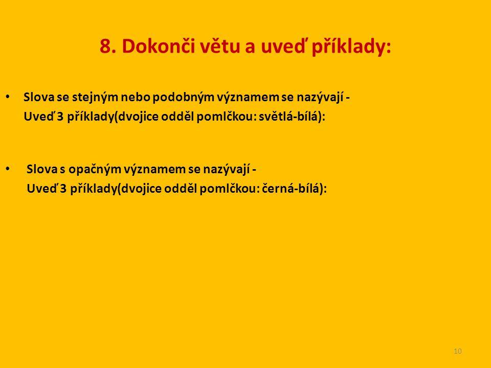 8. Dokonči větu a uveď příklady: