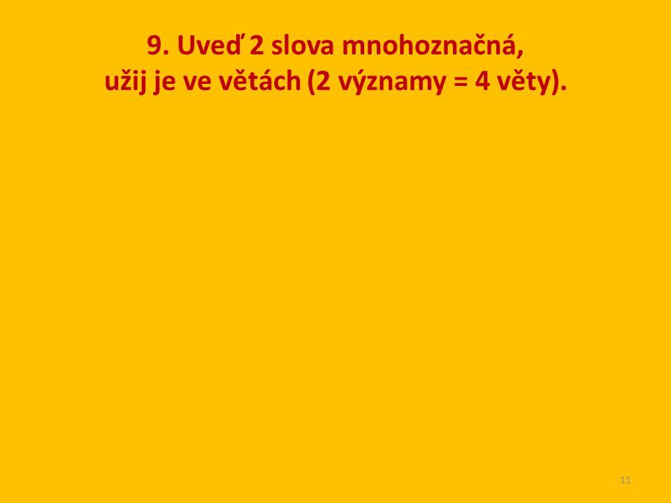 9. Uveď 2 slova mnohoznačná, užij je ve větách (2 významy = 4 věty).