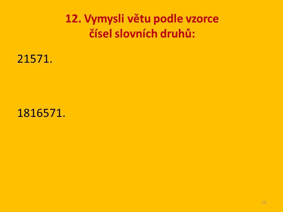 12. Vymysli větu podle vzorce čísel slovních druhů: