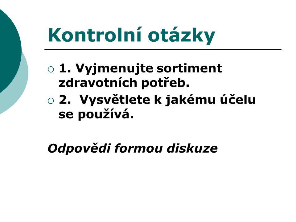 Kontrolní otázky 1. Vyjmenujte sortiment zdravotních potřeb.