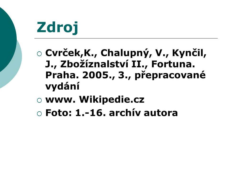 Zdroj Cvrček,K., Chalupný, V., Kynčil, J., Zbožíznalství II., Fortuna. Praha. 2005., 3., přepracované vydání.