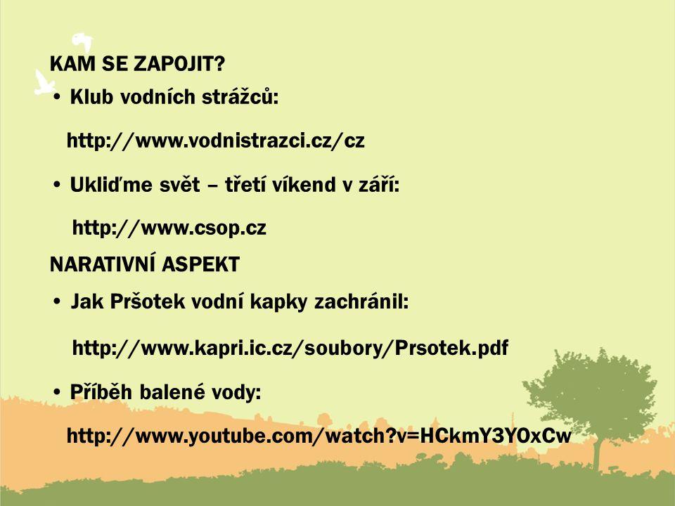Kam se zapojit • Klub vodních strážců: http://www.vodnistrazci.cz/cz • Ukliďme svět – třetí víkend v září: http://www.csop.cz
