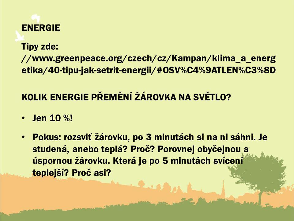 Energie Tipy zde: //www.greenpeace.org/czech/cz/Kampan/klima_a_energetika/40-tipu-jak-setrit-energii/#OSV%C4%9ATLEN%C3%8D.