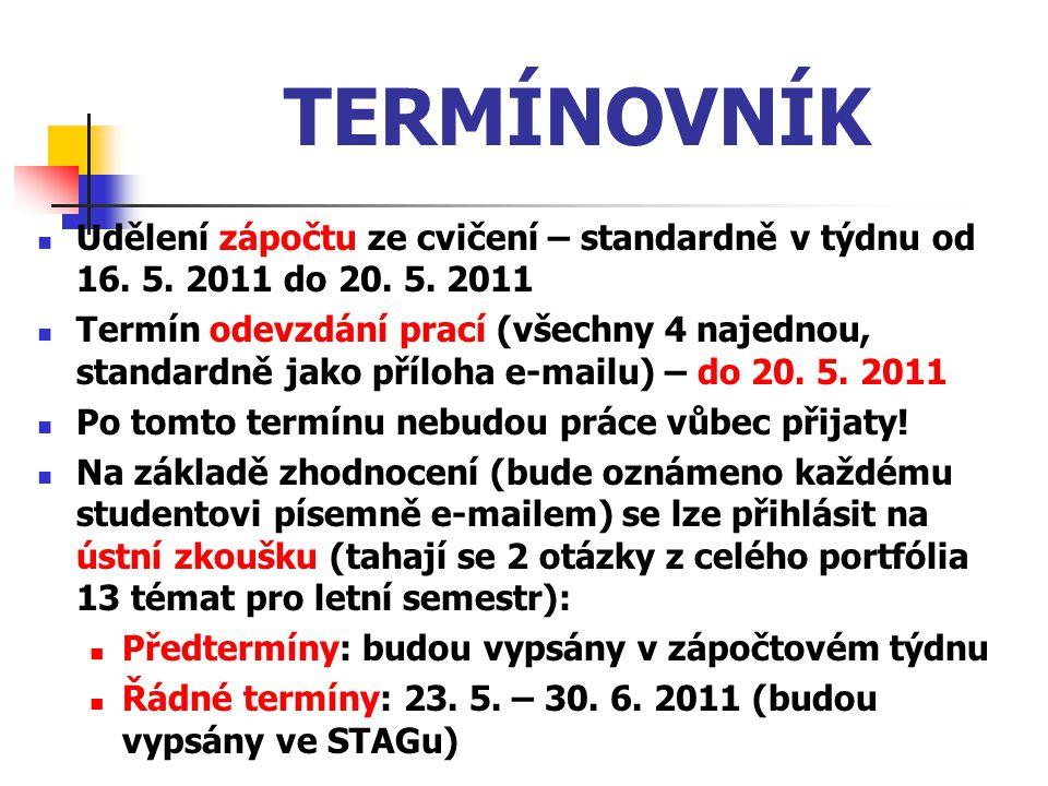 TERMÍNOVNÍK Udělení zápočtu ze cvičení – standardně v týdnu od 16. 5. 2011 do 20. 5. 2011.
