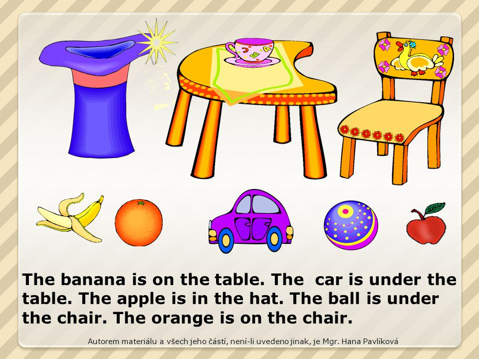 The banana is on the table. The car is under the table