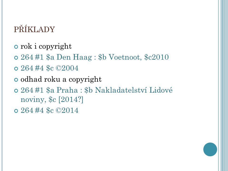 příklady rok i copyright 264 #1 $a Den Haag : $b Voetnoot, $c2010