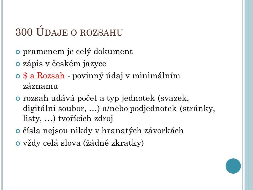 300 Údaje o rozsahu pramenem je celý dokument zápis v českém jazyce