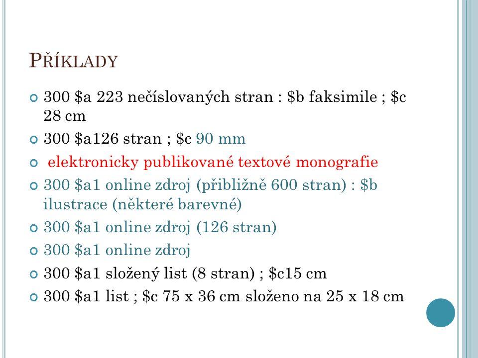 Příklady 300 $a 223 nečíslovaných stran : $b faksimile ; $c 28 cm