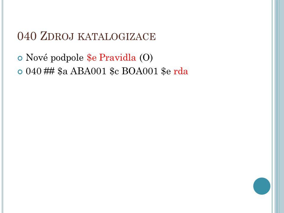 040 Zdroj katalogizace Nové podpole $e Pravidla (O)