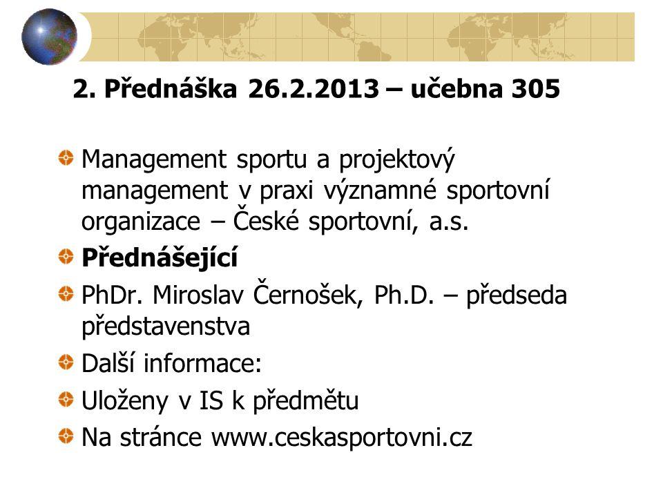 2. Přednáška 26.2.2013 – učebna 305 Management sportu a projektový management v praxi významné sportovní organizace – České sportovní, a.s.