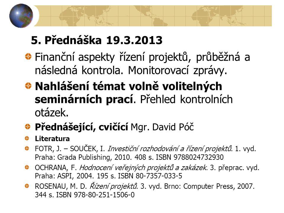 5. Přednáška 19.3.2013 Finanční aspekty řízení projektů, průběžná a následná kontrola. Monitorovací zprávy.