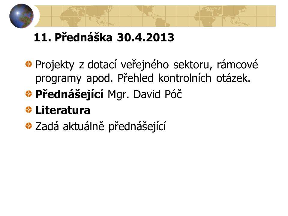 11. Přednáška 30.4.2013 Projekty z dotací veřejného sektoru, rámcové programy apod. Přehled kontrolních otázek.