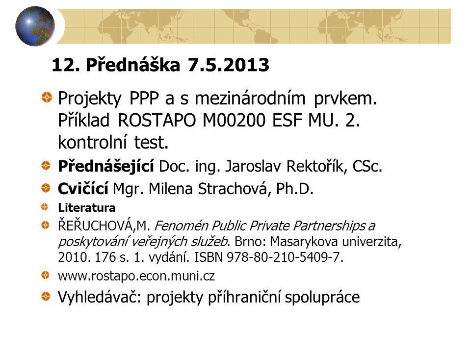 12. Přednáška 7.5.2013 Projekty PPP a s mezinárodním prvkem. Příklad ROSTAPO M00200 ESF MU. 2. kontrolní test.
