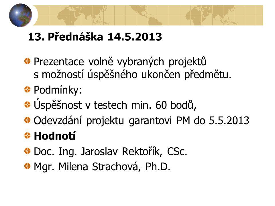 13. Přednáška 14.5.2013 Prezentace volně vybraných projektů s možností úspěšného ukončen předmětu. Podmínky: