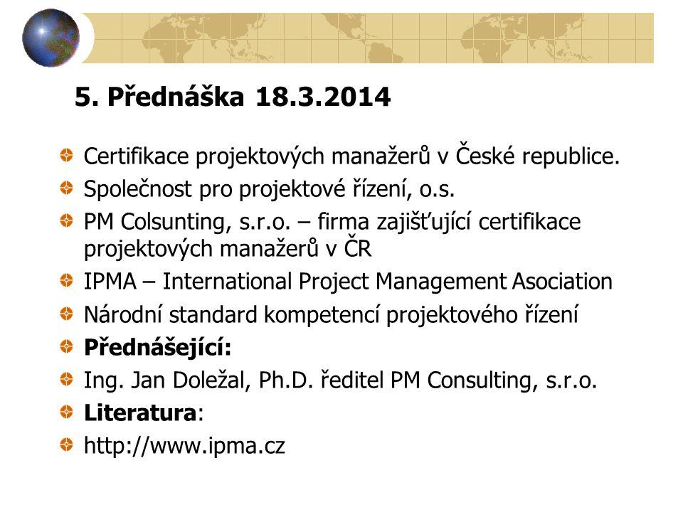 5. Přednáška 18.3.2014 Certifikace projektových manažerů v České republice. Společnost pro projektové řízení, o.s.