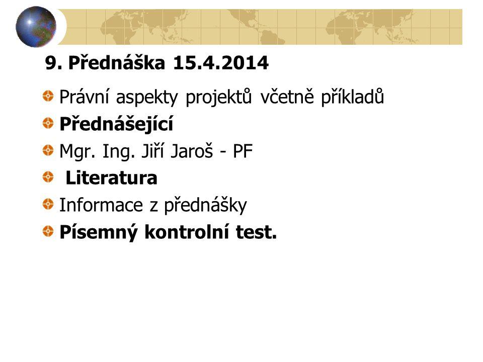 9. Přednáška 15.4.2014 Právní aspekty projektů včetně příkladů. Přednášející. Mgr. Ing. Jiří Jaroš - PF.