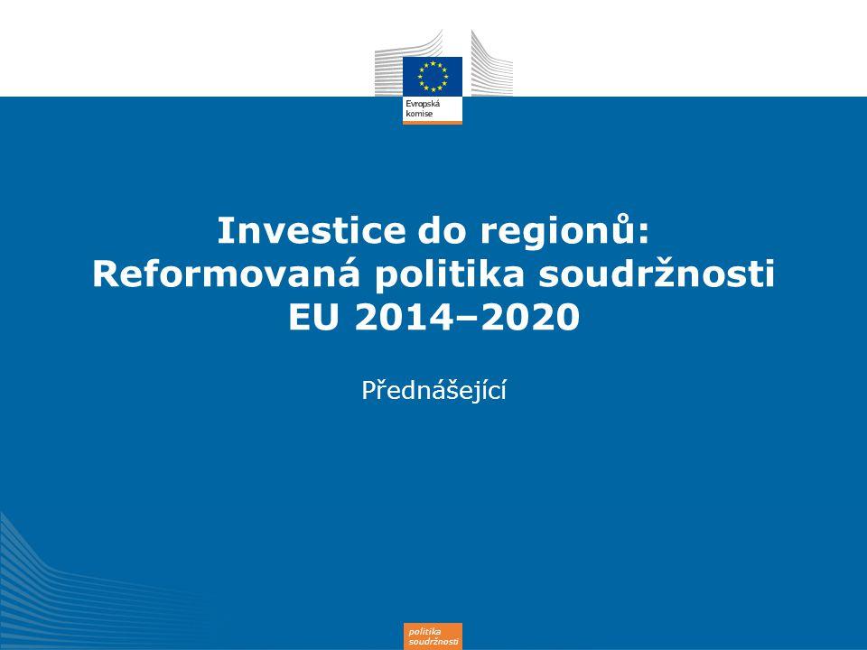 Investice do regionů: Reformovaná politika soudržnosti EU 2014–2020