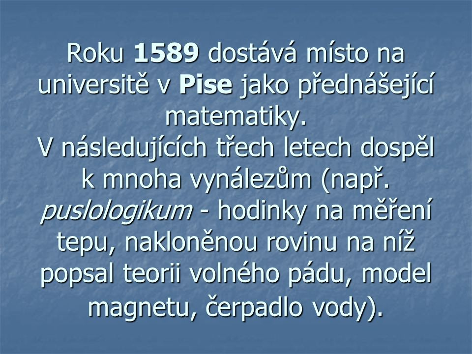 Roku 1589 dostává místo na universitě v Pise jako přednášející matematiky.