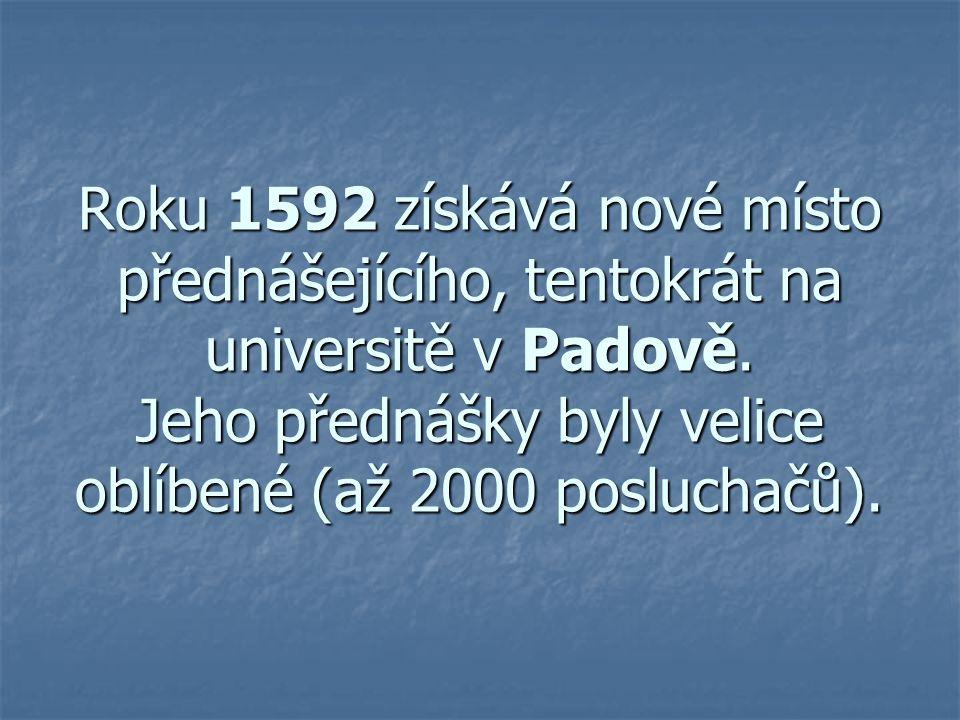 Roku 1592 získává nové místo přednášejícího, tentokrát na universitě v Padově.