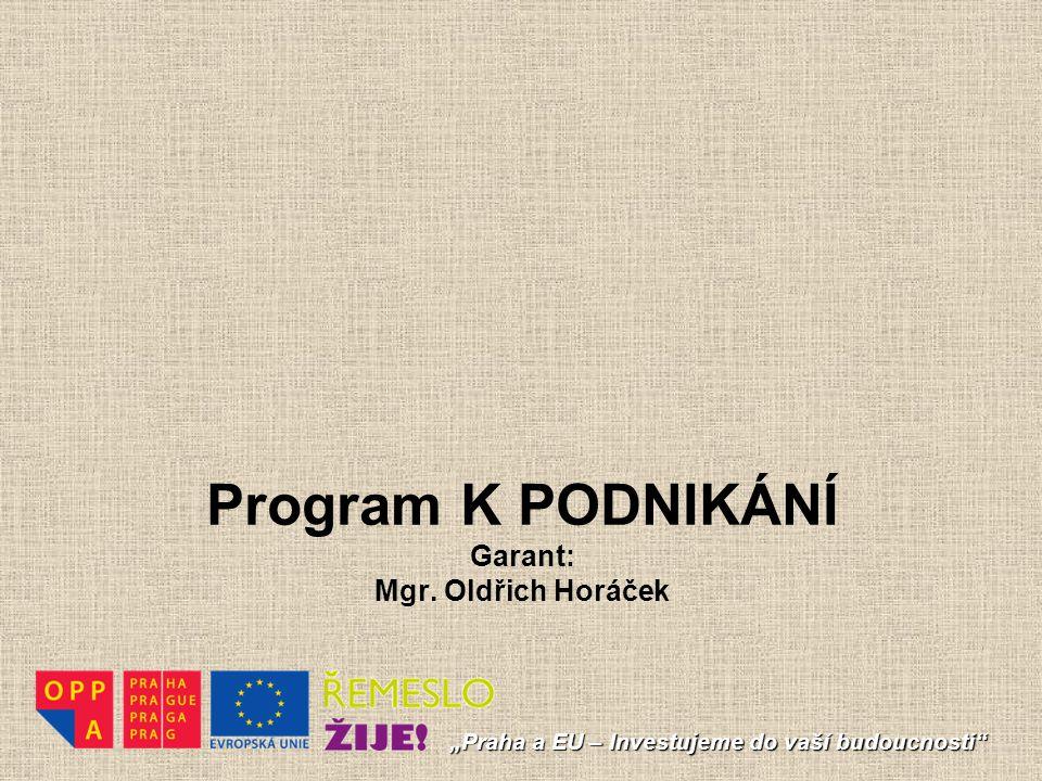 Program K PODNIKÁNÍ Garant: Mgr. Oldřich Horáček