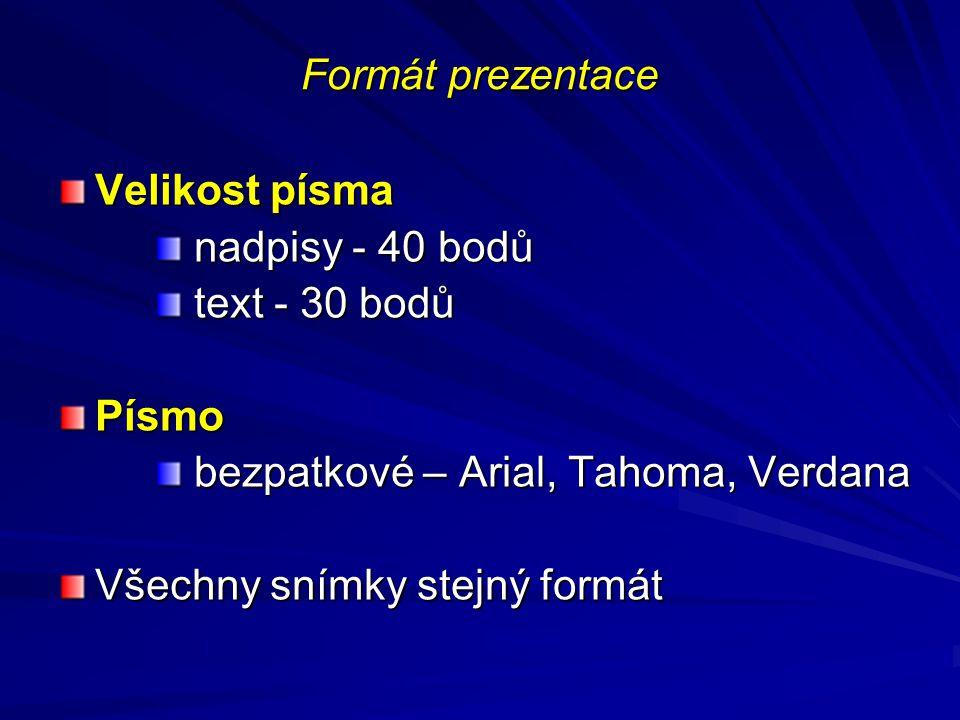 Formát prezentace Velikost písma. nadpisy - 40 bodů. text - 30 bodů. Písmo. bezpatkové – Arial, Tahoma, Verdana.