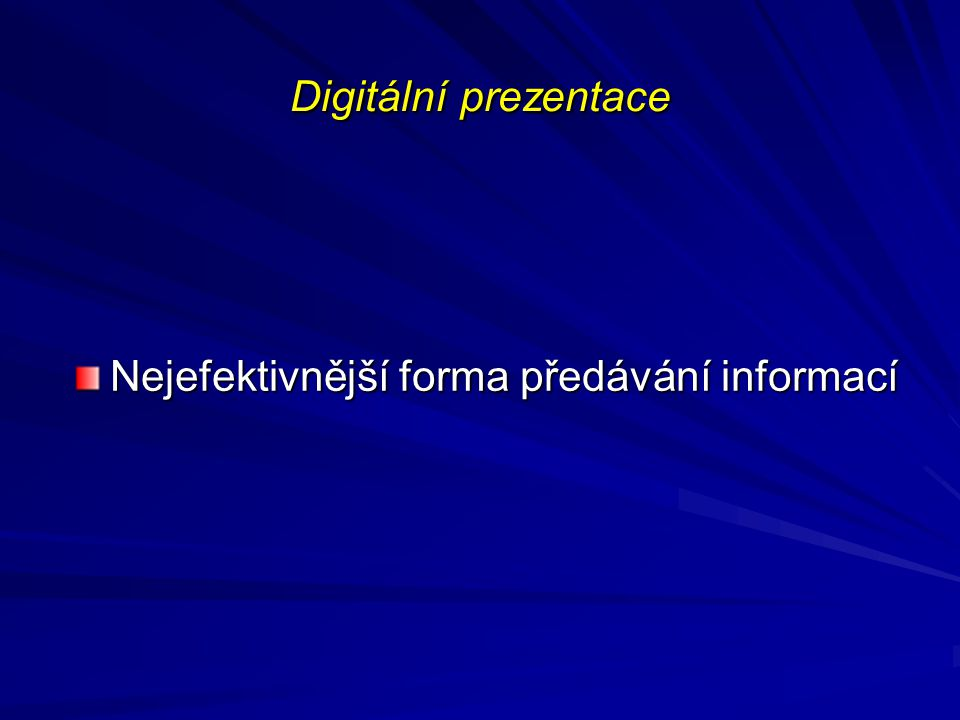 Digitální prezentace Nejefektivnější forma předávání informací
