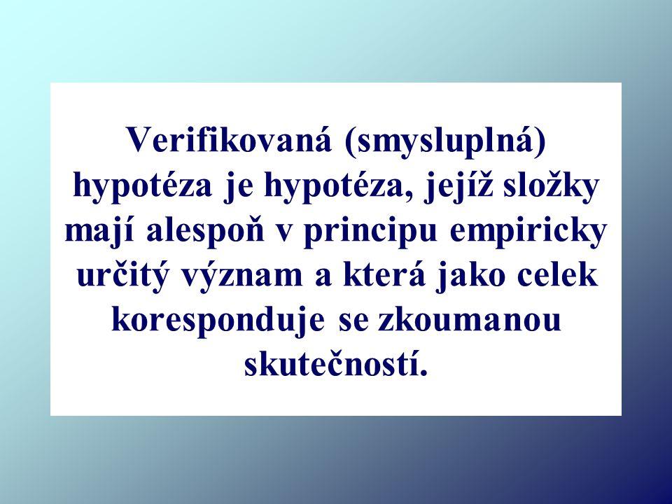 Verifikovaná (smysluplná) hypotéza je hypotéza, jejíž složky mají alespoň v principu empiricky určitý význam a která jako celek koresponduje se zkoumanou skutečností.