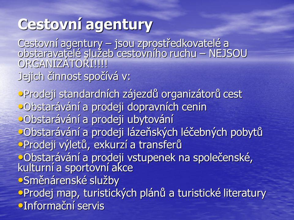 Cestovní agentury Cestovní agentury – jsou zprostředkovatelé a obstaravatelé služeb cestovního ruchu – NEJSOU ORGANIZÁTOŘI!!!!