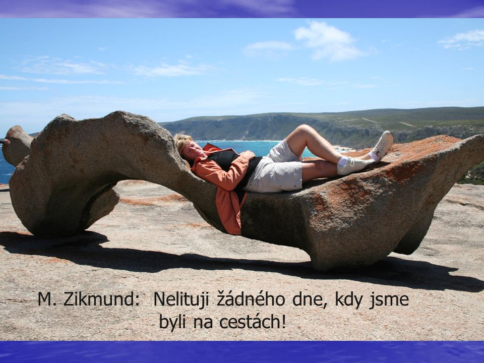 M. Zikmund: Nelituji žádného dne, kdy jsme byli na cestách!