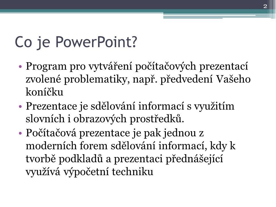 Co je PowerPoint Program pro vytváření počítačových prezentací zvolené problematiky, např. předvedení Vašeho koníčku.