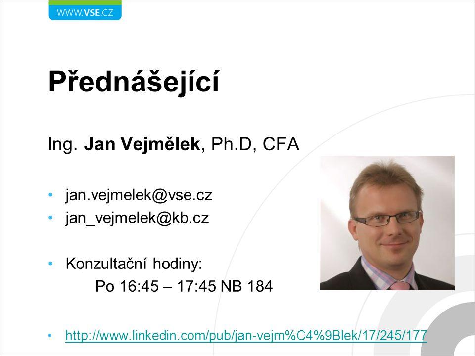 Přednášející Ing. Jan Vejmělek, Ph.D, CFA jan.vejmelek@vse.cz