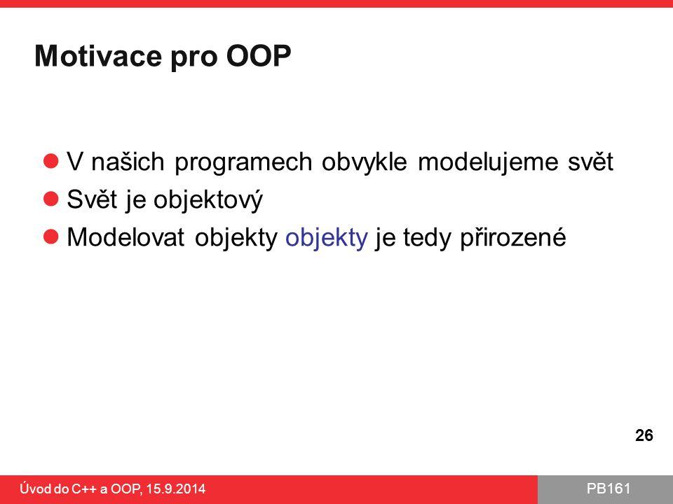 Motivace pro OOP V našich programech obvykle modelujeme svět